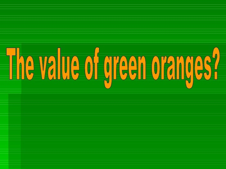 The value of green oranges?