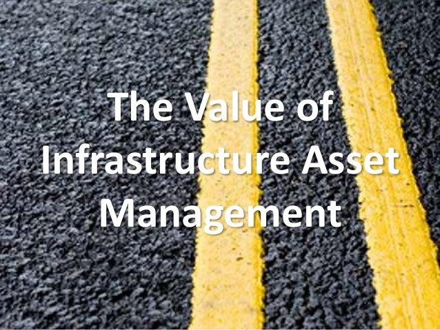 The Value ofInfrastructure AssetManagement