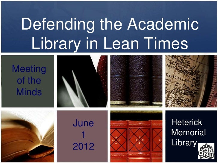 Defending the Academic  Library in Lean TimesMeeting of the Minds          June     Heterick            1      Memorial   ...