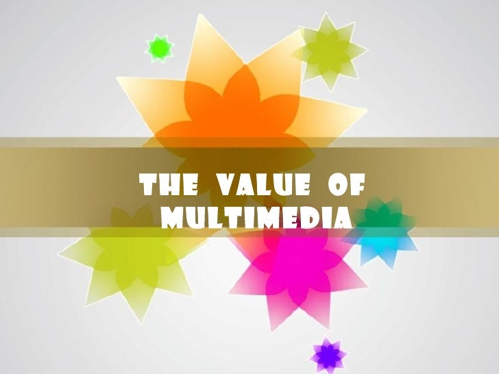 The Value of multimedia               Page 1