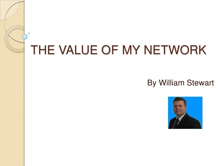 THE VALUE OF MY NETWORK<br />By William Stewart<br />