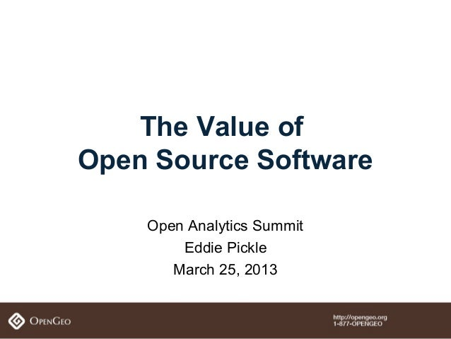 The Value ofOpen Source Software    Open Analytics Summit        Eddie Pickle       March 25, 2013