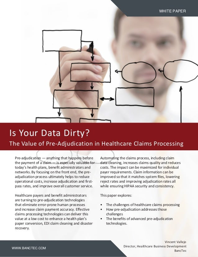 WHITE PAPERWWW.BANCTEC.COMIs Your Data Dirty?The Value of Pre-Adjudication in Healthcare Claims ProcessingPre-adjudication...