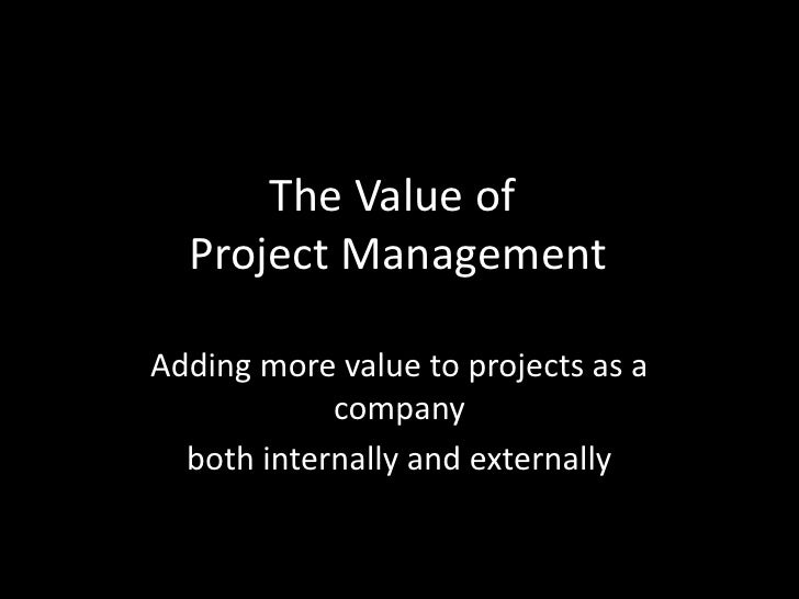The Value of Project Management<br />Adding more value to projects as a company <br />both internally and externally<br />