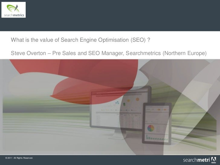 What is the value of Search Engine Optimisation (SEO) ?     Steve Overton – Pre Sales and SEO Manager, Searchmetrics (Nort...