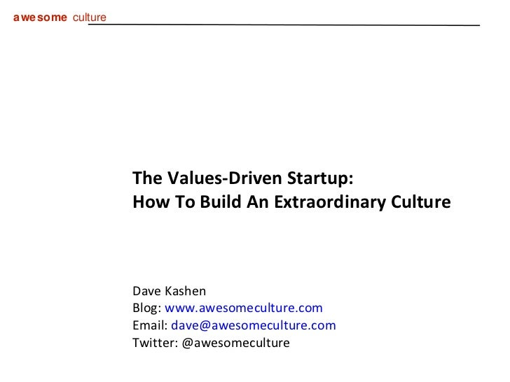 The Values-Driven Startup:  How To Build An Extraordinary Culture Dave Kashen Blog:  www.awesomeculture.com Email:  [email...
