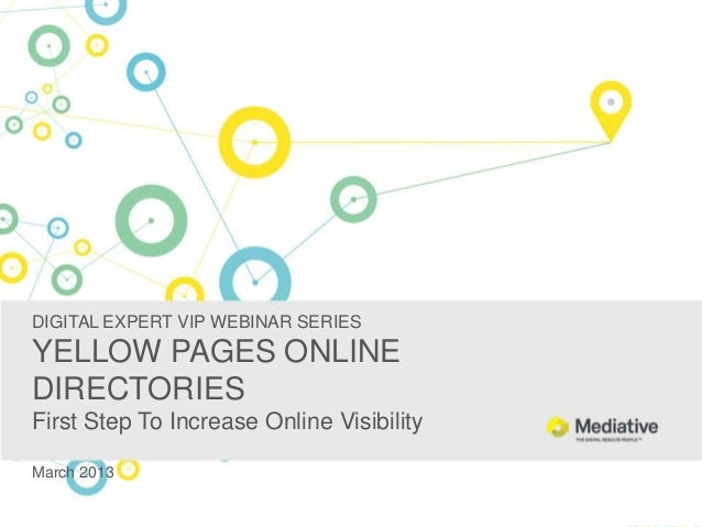 DIGITAL EXPERT VIP WEBINAR SERIESYELLOW PAGES ONLINEDIRECTORIESFirst Step To Increase Online VisibilityMarch 2013