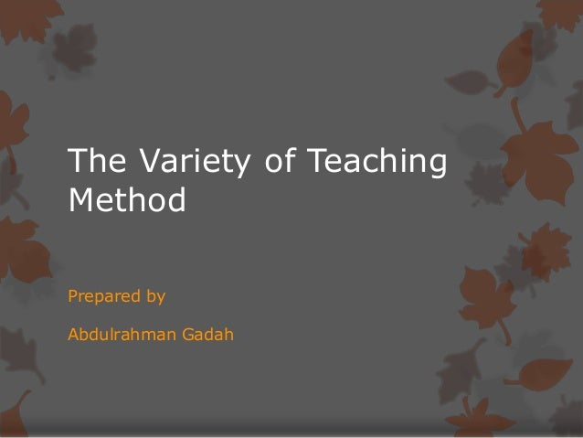 The Variety of Teaching Method Prepared by Abdulrahman Gadah