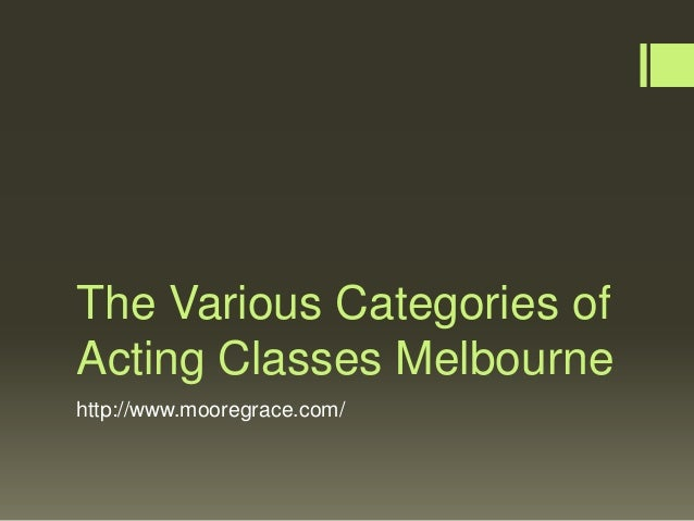 The various categories of acting classes melbourne
