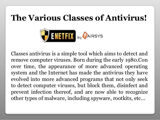 The Various Classes of Antivirus! Classes antivirus is a simple tool which aims to detect and remove computer viruses. Bor...