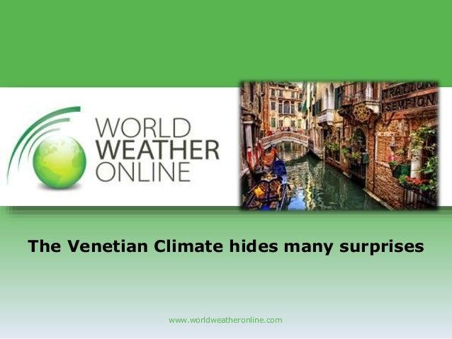 www.worldweatheronline.com The Venetian Climate hides many surprises