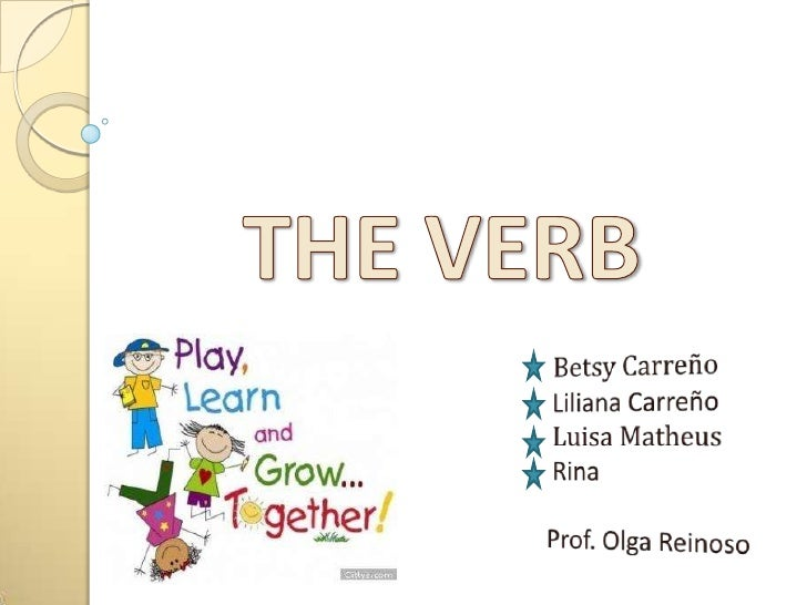    The verb is perhaps the most important    part of the sentence. A verb or    compound verb asserts something    about ...