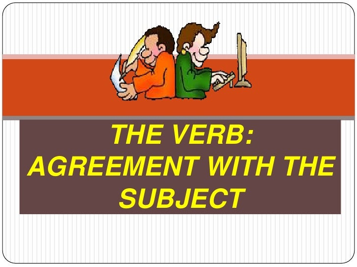 THE VERB: AGREEMENT WITH THESUBJECT<br />