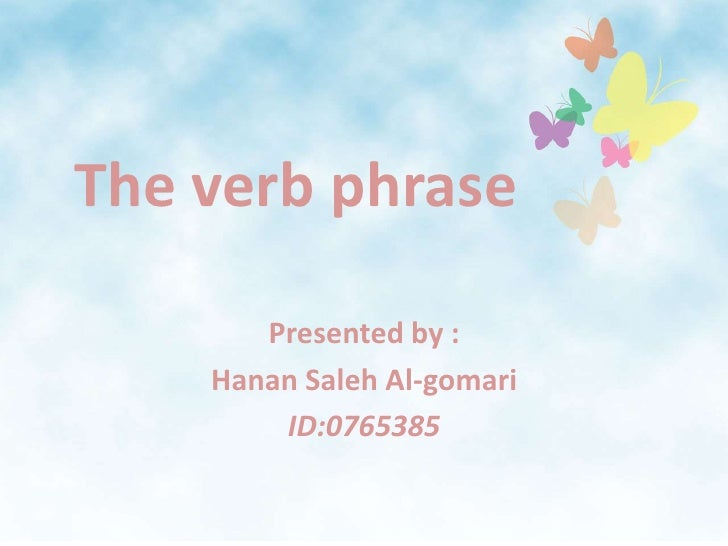 The verb phrase<br />Presented by :<br />HananSaleh Al-gomari<br />ID:0765385<br />