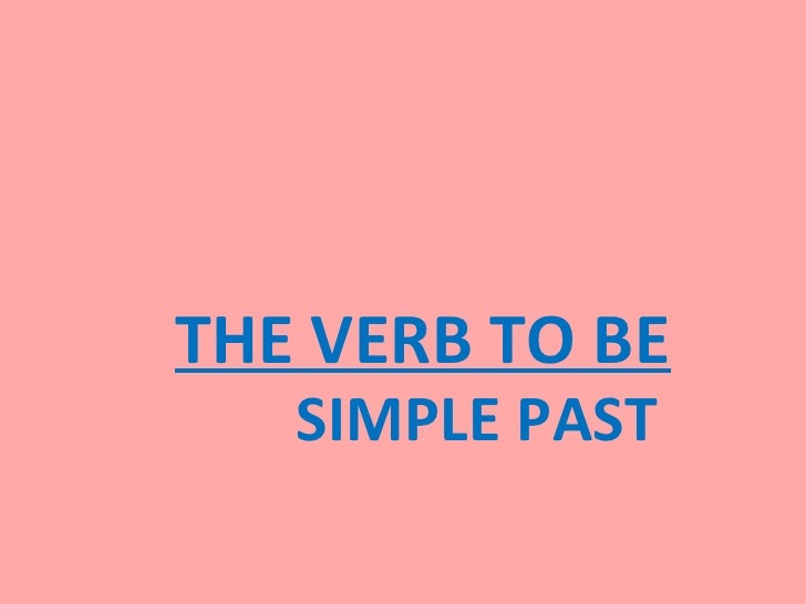 THE VERB TO BE   SIMPLE PAST