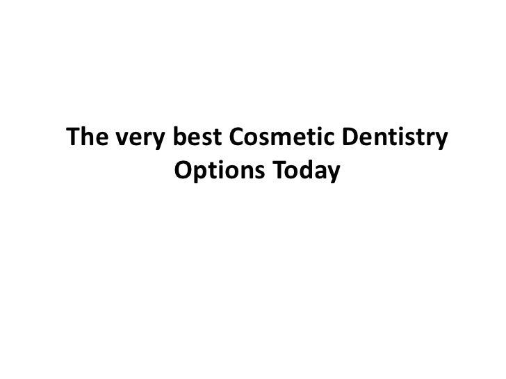 The very best cosmetic dentistry options today