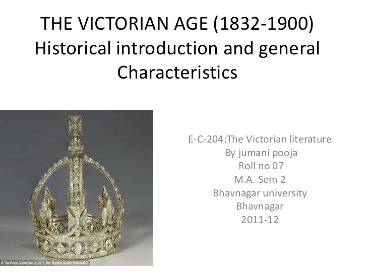 the victorian age general features Victorian era literature characteristics the literature of the victorian age (1837-1901) if one studies possibly, all the great writers of this period, you will mark three general characteristics, firstly.