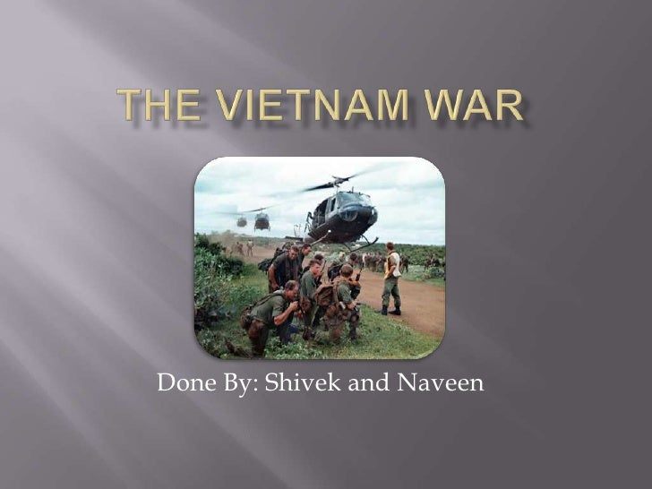 The Vietnam War<br />Done By: Shivek and Naveen<br />
