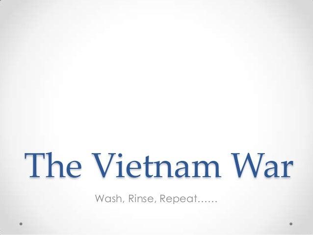 The Vietnam War Wash, Rinse, Repeat……
