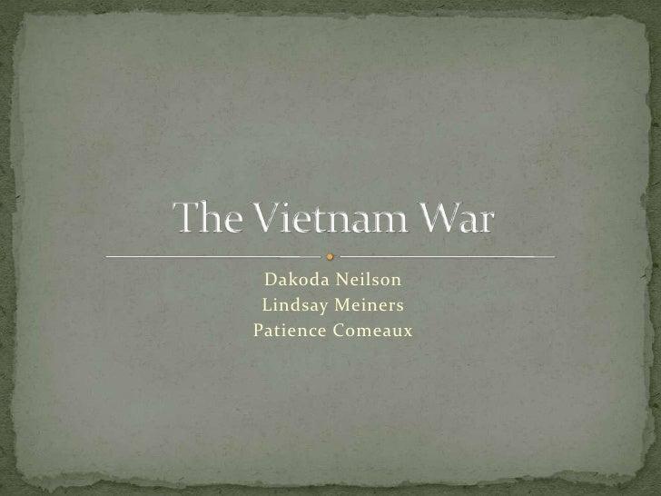 Dakoda Neilson <br />Lindsay Meiners<br />Patience Comeaux<br />The Vietnam War<br />