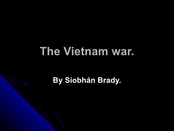 The Vietnam war. By Siobhán Brady.