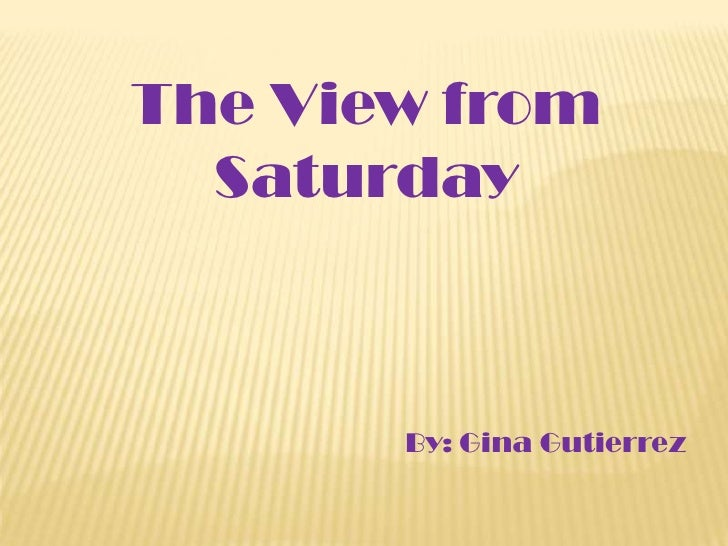The View from Saturday<br />By: Gina Gutierrez<br />