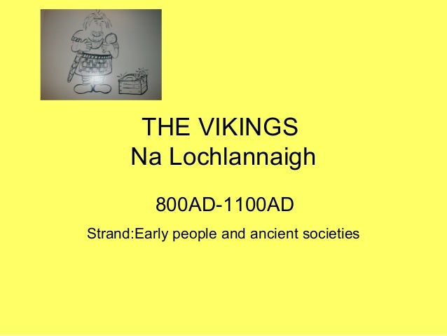 THE VIKINGSNa LochlannaighStrand:Early people and ancient societies800AD-1100AD