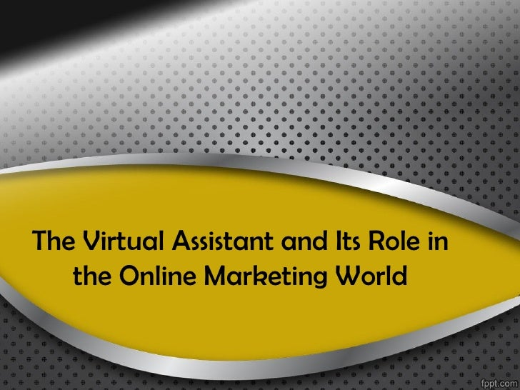The Virtual Assistant and Its Role in the Online Marketing World