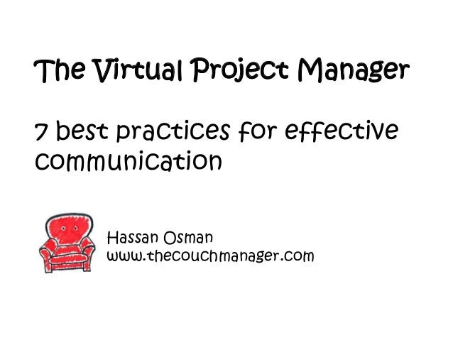 The Virtual Project Manager 7 best practices for effective communication Hassan Osman www.thecouchmanager.com