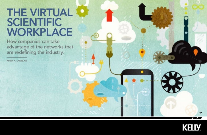 THE VIRTUALSCIENTIFICWORKPLACEHow companies can takeadvantage of the networks thatare redefining the industry.Mark A. Lanf...