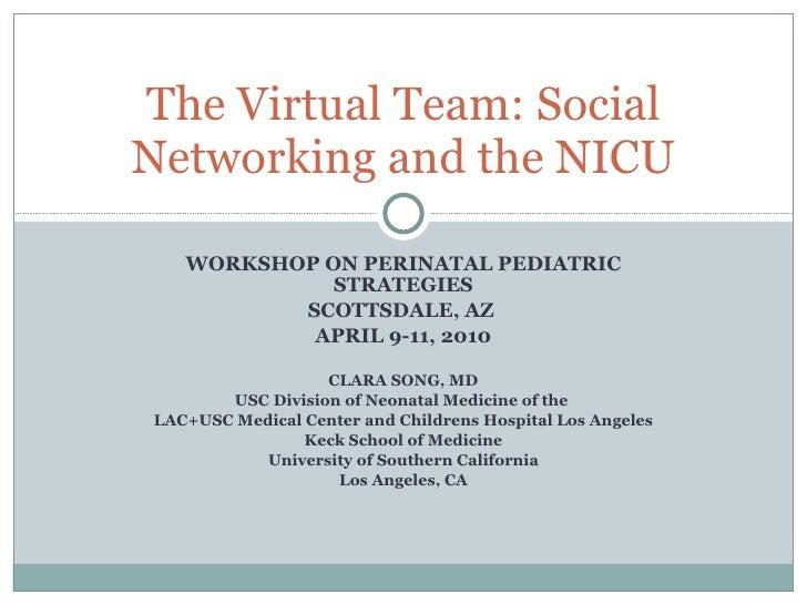 WORKSHOP ON PERINATAL PEDIATRIC STRATEGIES SCOTTSDALE, AZ  APRIL 9-11, 2010 CLARA SONG, MD USC Division of Neonatal Medici...