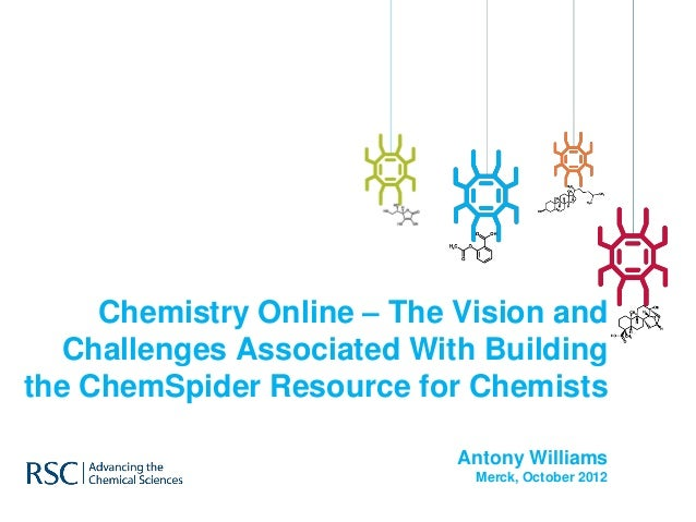 Chemistry Online – The Vision and   Challenges Associated With Buildingthe ChemSpider Resource for Chemists               ...