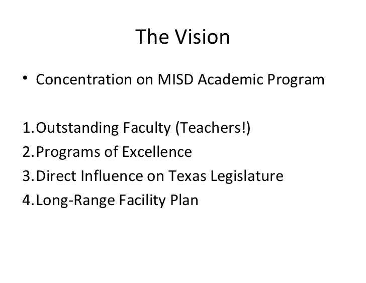 The Vision• Concentration on MISD Academic Program1.Outstanding Faculty (Teachers!)2.Programs of Excellence3.Direct Influe...
