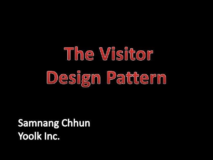 The Visitor Design Pattern<br />SamnangChhun<br />Yoolk Inc.<br />