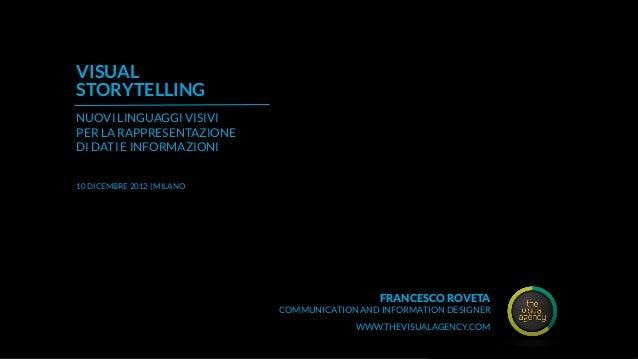 VISUALSTORYTELLINGNUOVI LINGUAGGI VISIVIPER LA RAPPRESENTAZIONEDI DATI E INFORMAZIONI10 DICEMBRE 2012 | MILANO            ...