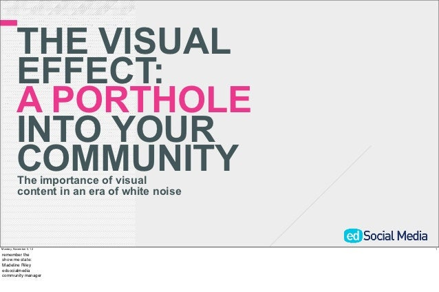 THE VISUAL          EFFECT:          A PORTHOLE          INTO YOUR          COMMUNITY          The importance of visual   ...