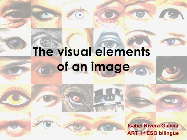 The visual elements  of an image Isabel Rivera Galicia ART 1 st  ESO bilingüe