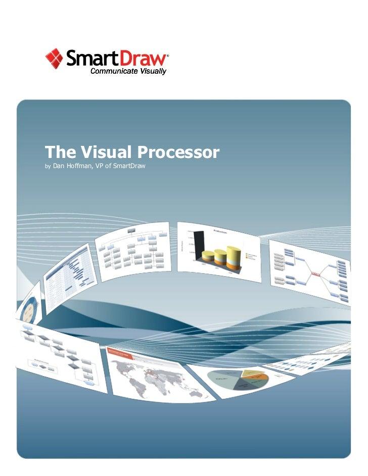 The Visual Processorby   Dan Hoffman, VP of SmartDraw1     www.smartdraw.com 858-225-3300 ©2011 SmartDraw, LLC. All rights...