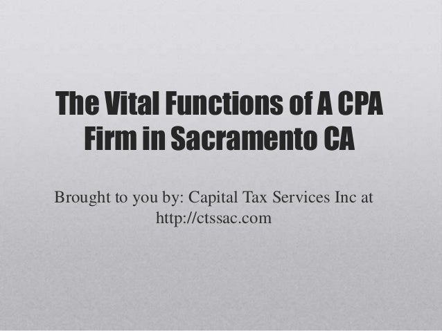 The Vital Functions of A CPA Firm in Sacramento CA Brought to you by: Capital Tax Services Inc at http://ctssac.com