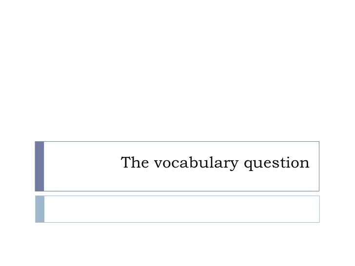 The vocabulary question