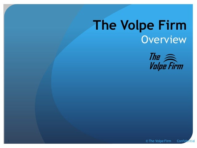The Volpe Firm Overview  1  © The Volpe Firm  Confidential