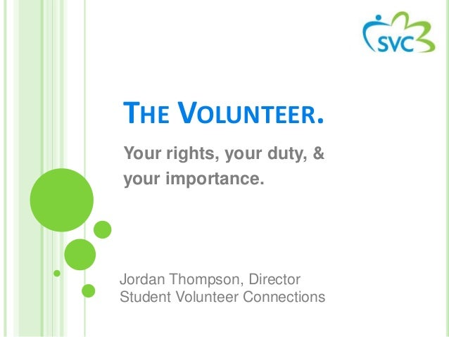 THE VOLUNTEER. Your rights, your duty, & your importance. Jordan Thompson, Director Student Volunteer Connections