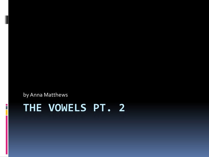 The Vowels Pt. 2<br />by Anna Matthews<br />