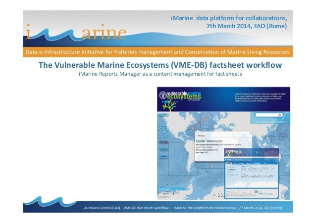 iMarine data platform for collaborations, 7th March 2014, FAO (Rome) The Vulnerable Marine Ecosystems (VME-DB) factsheet w...