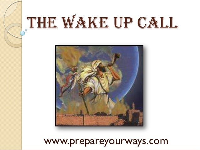 The wake up call www.prepareyourways.com