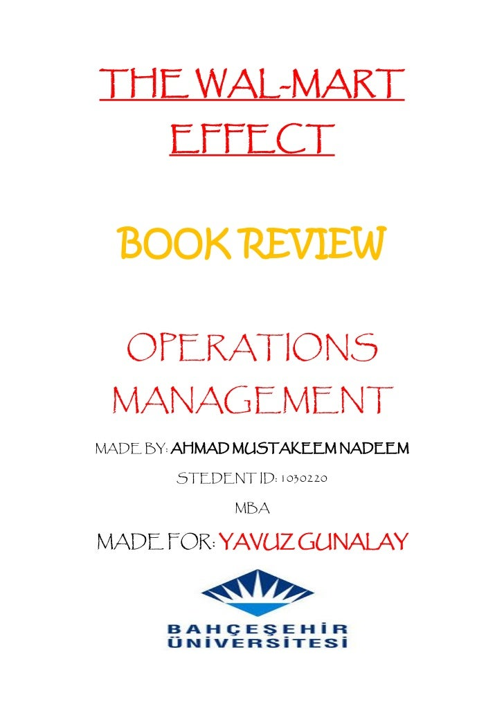 THE WAL-MART       EFFECT  BOOK REVIEW   OPERATIONS MANAGEMENTMADE BY: AHMAD MUSTAKEEM NADEEM        STEDENT ID: 1030220  ...