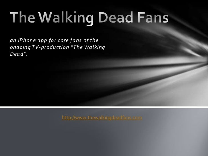 "an iPhone app for core fans of theongoing TV-production ""The WalkingDead"".                  http://www.thewalkingdeadfans...."