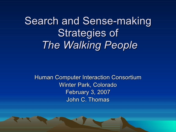 Search and Sense-making Strategies of   The Walking People Human Computer Interaction Consortium Winter Park, Colorado Feb...