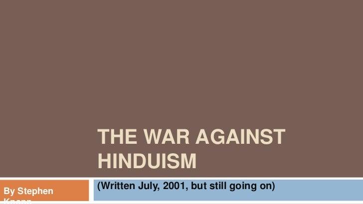 THE WAR AGAINST             HINDUISMBy Stephen             (Written July, 2001, but still going on)