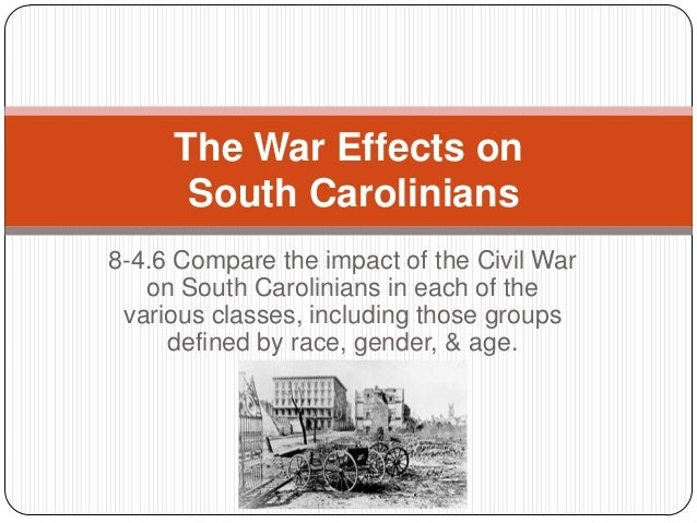 8-4.6 Compare the impact of the Civil War on South Carolinians in each of the various classes, including those groups defi...